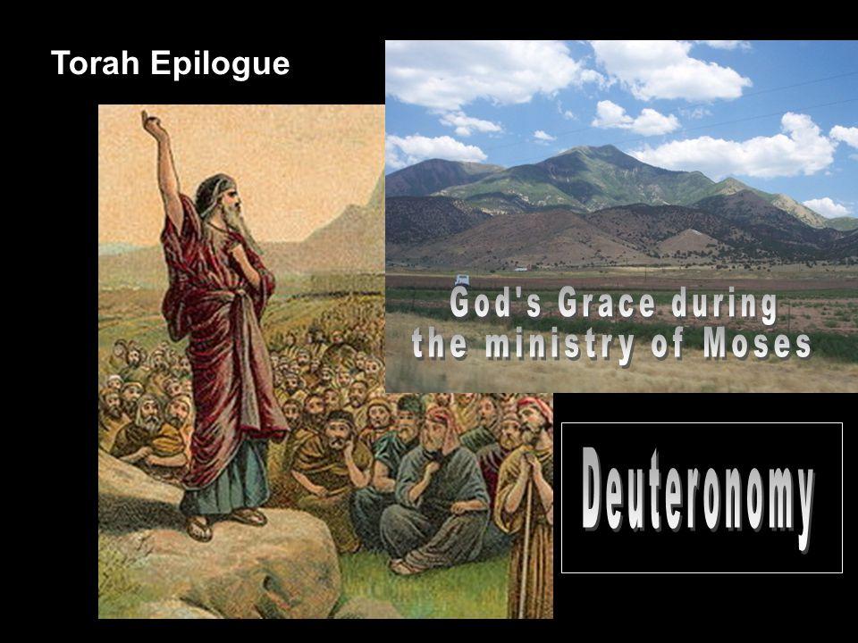 God s Grace during the ministry of Moses Deuteronomy Torah Epilogue