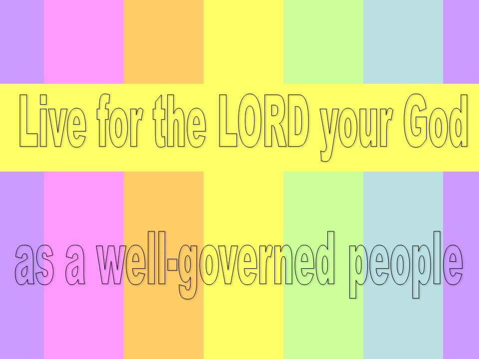 Live for the LORD your God as a well-governed people