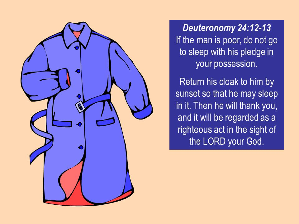 #10 08 August 2014. Deuteronomy 24:12-13 If the man is poor, do not go to sleep with his pledge in your possession.