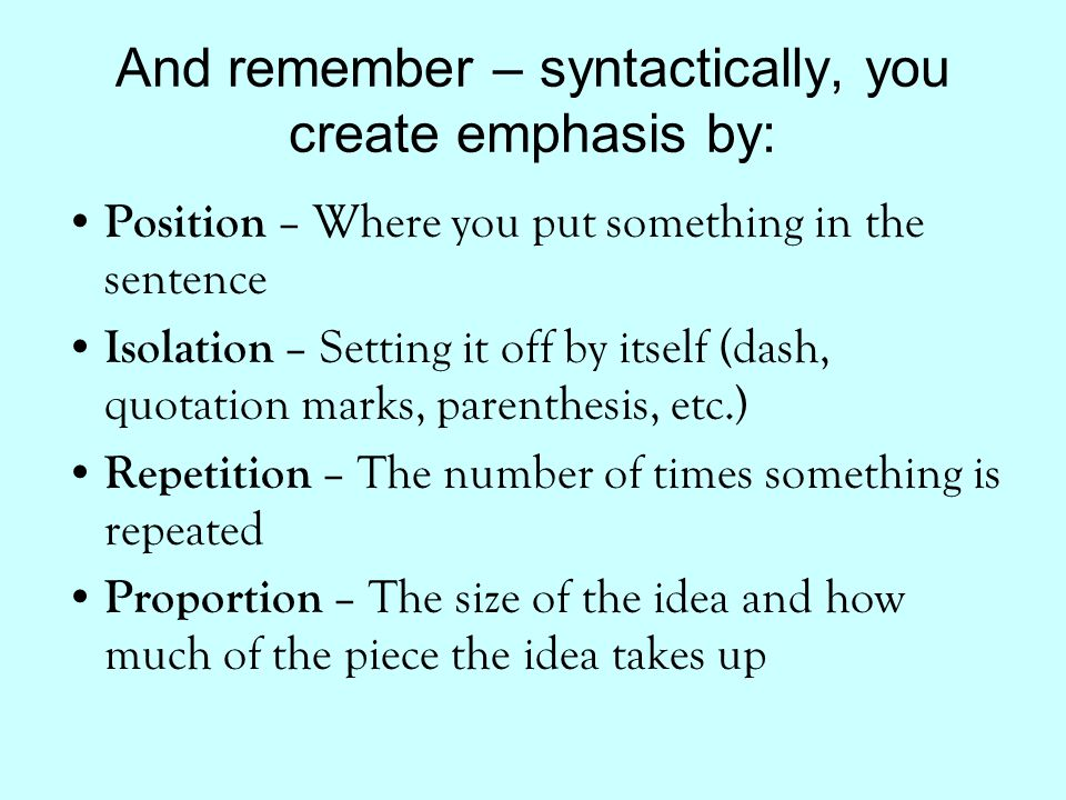 And remember – syntactically, you create emphasis by: