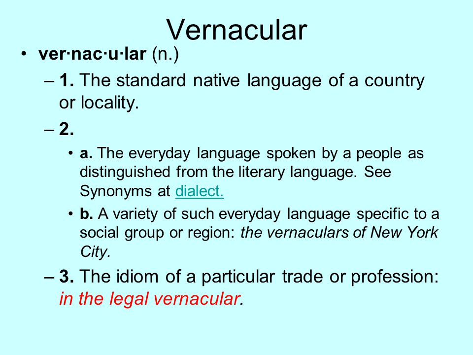 Vernacular ver·nac·u·lar (n.)