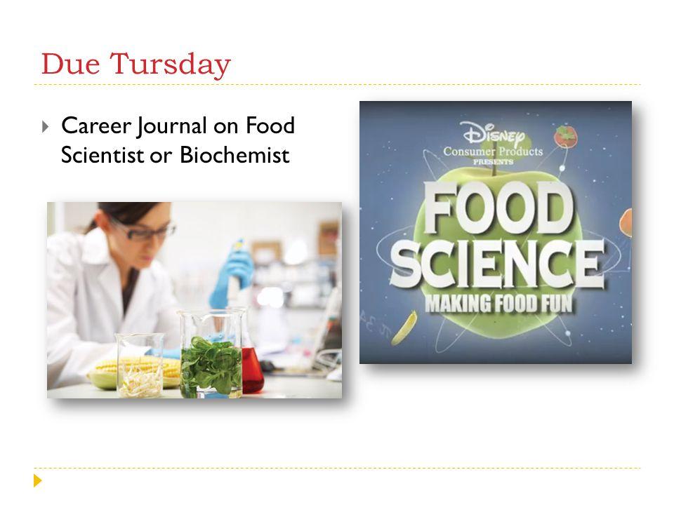 Due Tursday Career Journal on Food Scientist or Biochemist