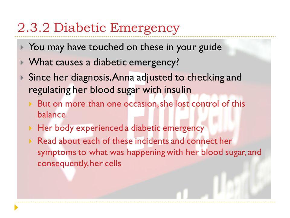 2.3.2 Diabetic Emergency You may have touched on these in your guide