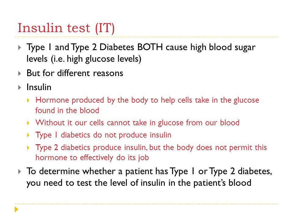 Insulin test (IT) Type 1 and Type 2 Diabetes BOTH cause high blood sugar levels (i.e. high glucose levels)