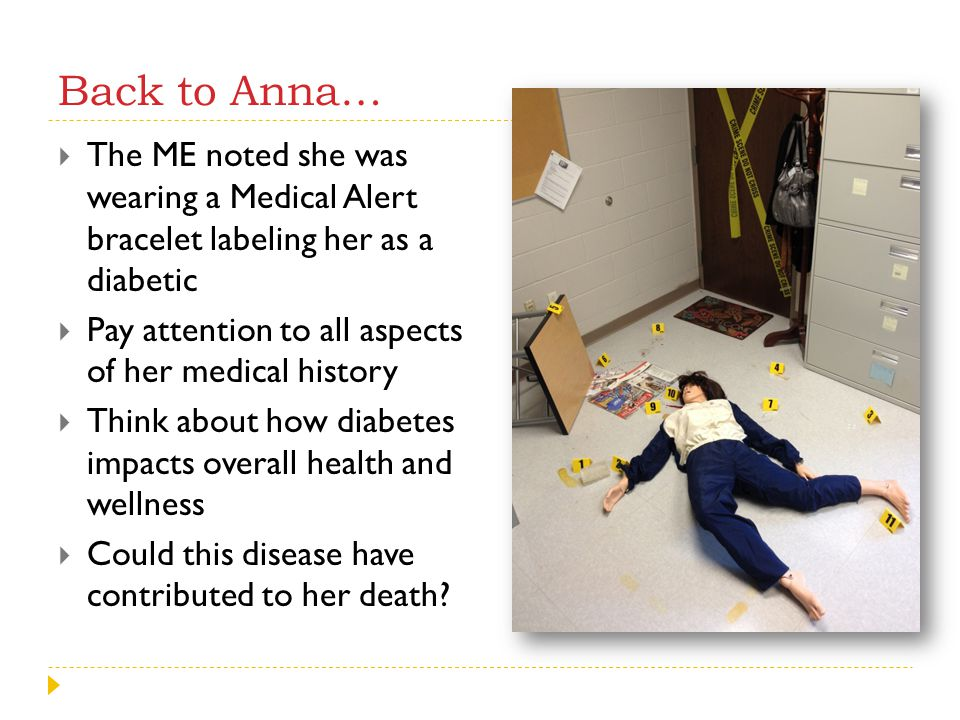 Back to Anna… The ME noted she was wearing a Medical Alert bracelet labeling her as a diabetic.