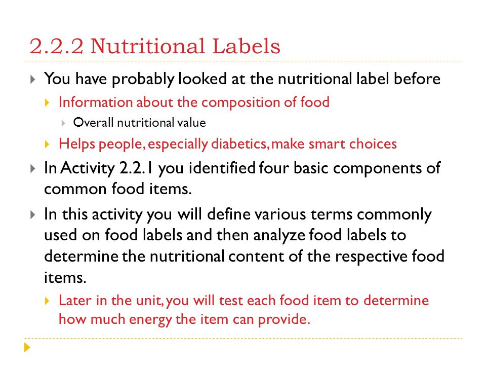 2.2.2 Nutritional Labels You have probably looked at the nutritional label before. Information about the composition of food.