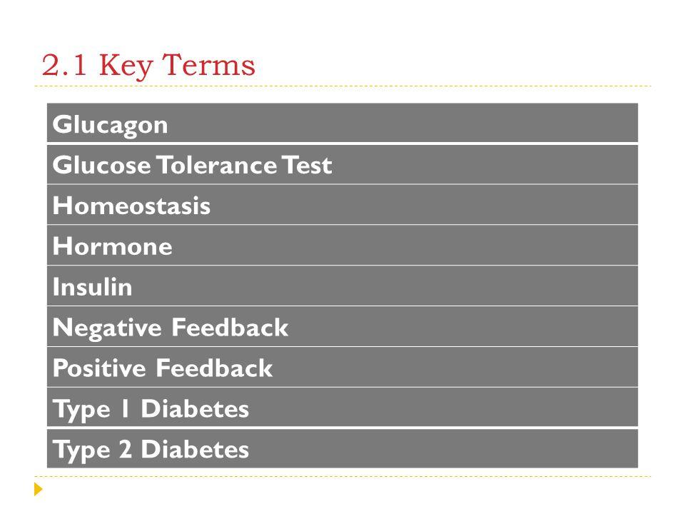 2.1 Key Terms Glucagon Glucose Tolerance Test Homeostasis Hormone