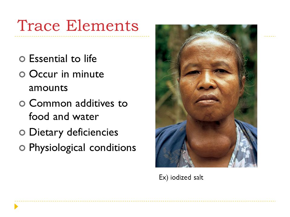 Trace Elements Essential to life Occur in minute amounts