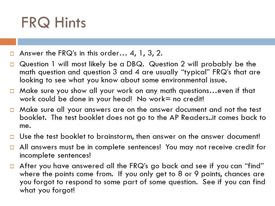 FRQ Hints Answer the FRQ's in this order… 4, 1, 3, 2.