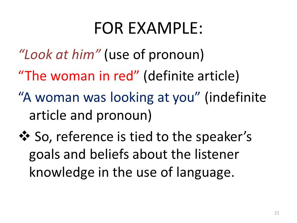 FOR EXAMPLE: Look at him (use of pronoun)