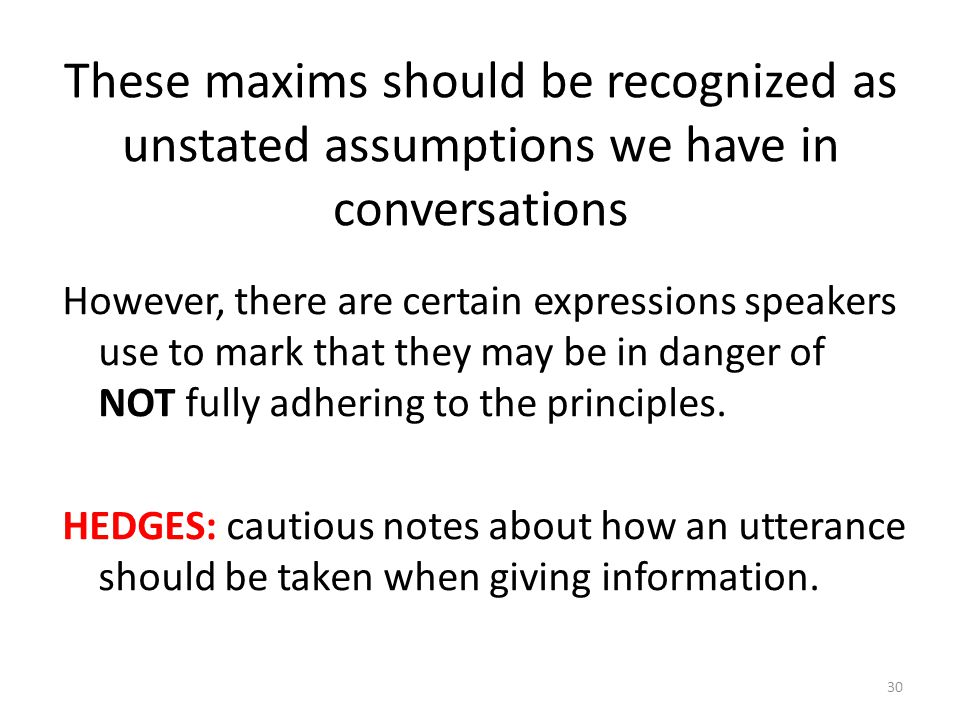 These maxims should be recognized as unstated assumptions we have in conversations