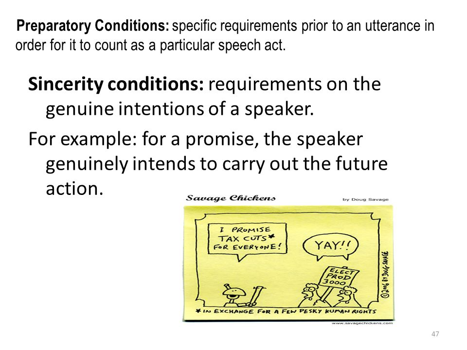 Preparatory Conditions: specific requirements prior to an utterance in order for it to count as a particular speech act.