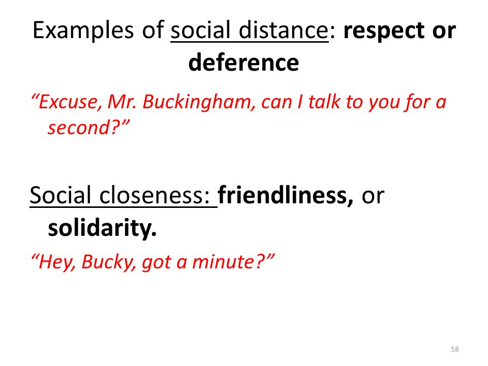 Examples of social distance: respect or deference