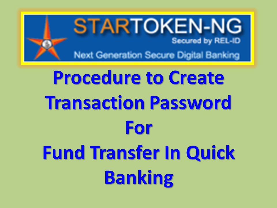 Procedure to Create Transaction Password For Fund Transfer In Quick Banking