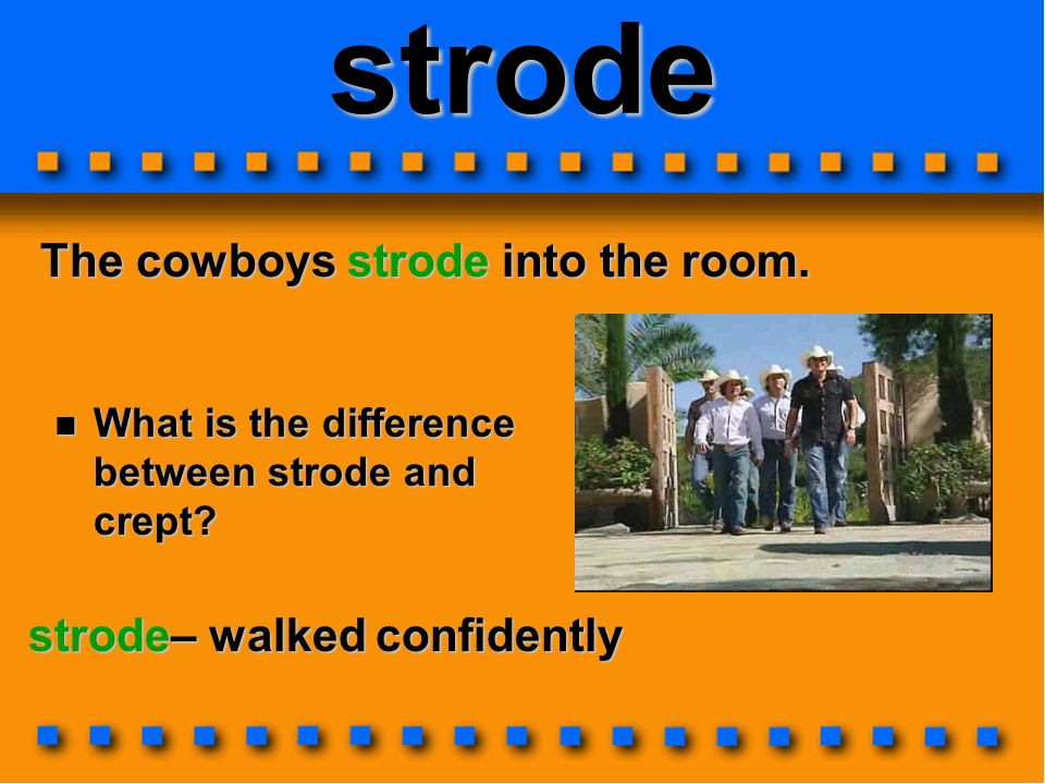 strode The cowboys strode into the room. strode– walked confidently