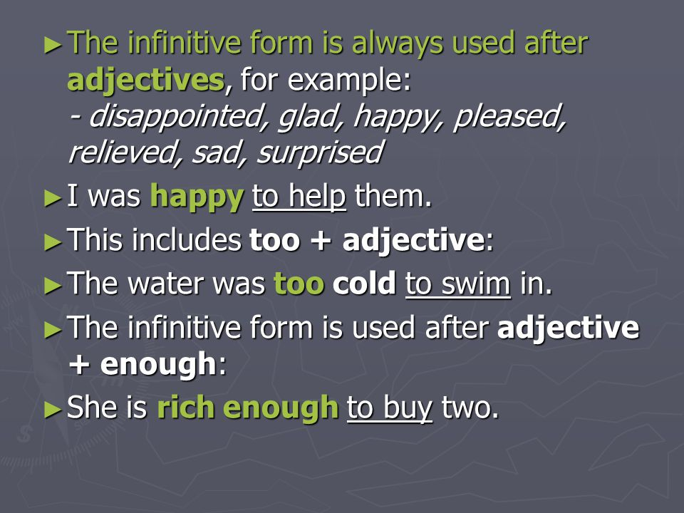 The infinitive form is always used after adjectives, for example: - disappointed, glad, happy, pleased, relieved, sad, surprised