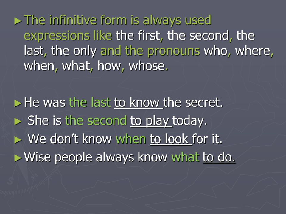 The infinitive form is always used expressions like the first, the second, the last, the only and the pronouns who, where, when, what, how, whose.