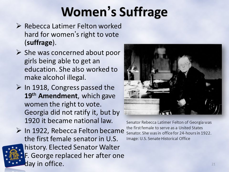 Women's Suffrage Rebecca Latimer Felton worked hard for women's right to vote (suffrage).