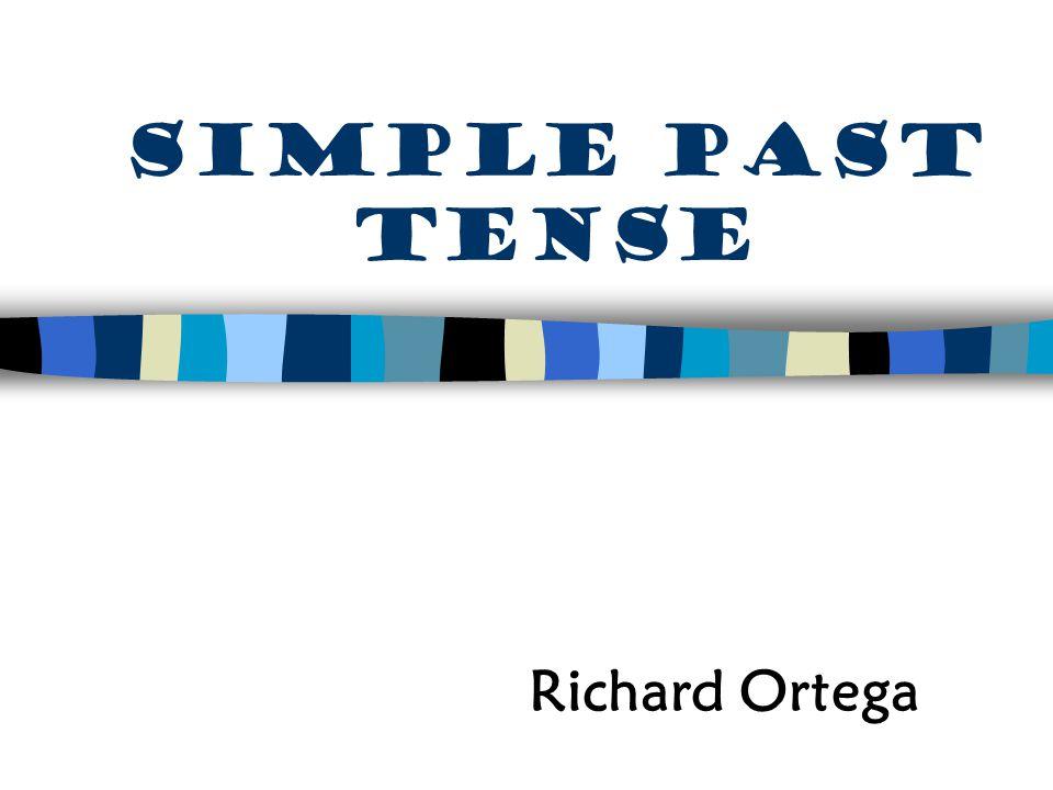 simple past tense Richard Ortega