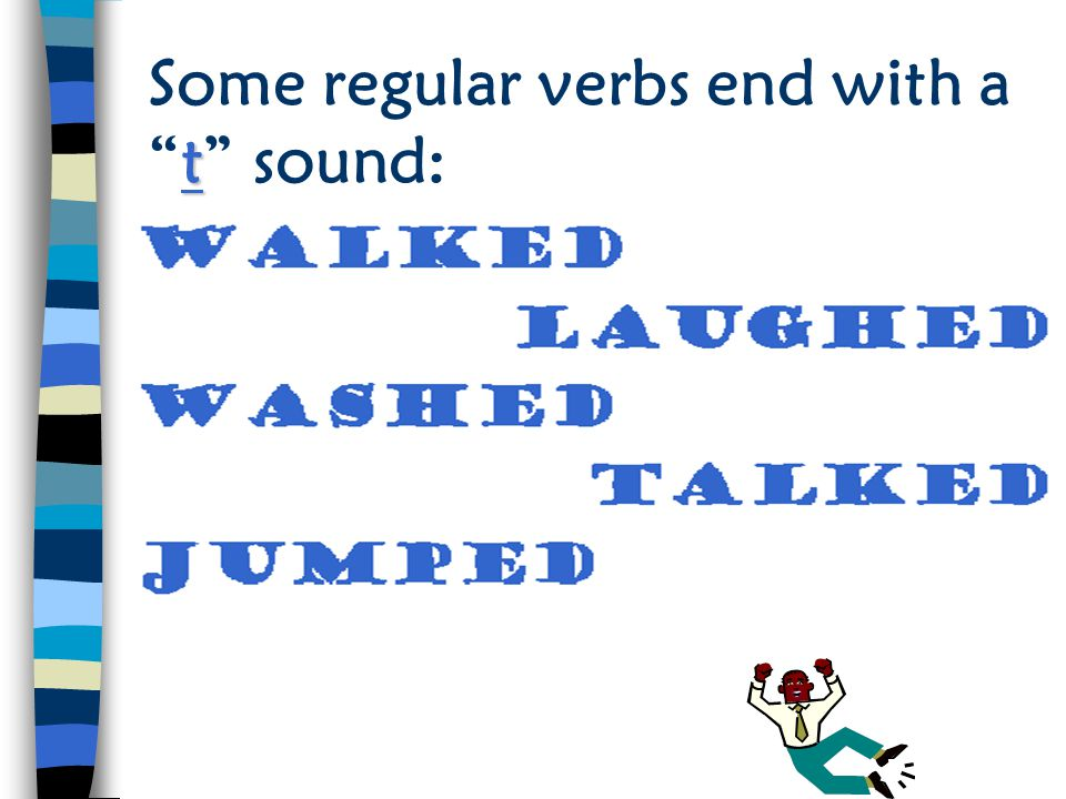 Some regular verbs end with a t sound: