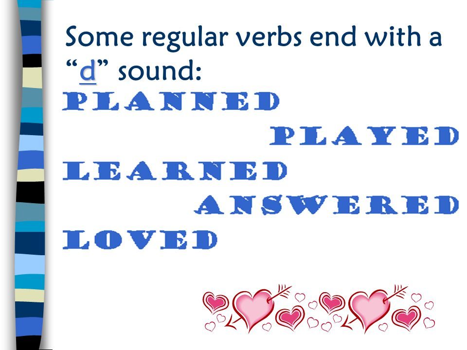 Some regular verbs end with a d sound: