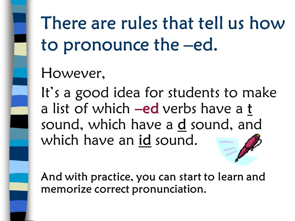 There are rules that tell us how to pronounce the –ed.
