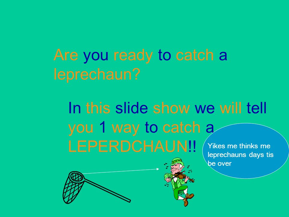 Are you ready to catch a leprechaun