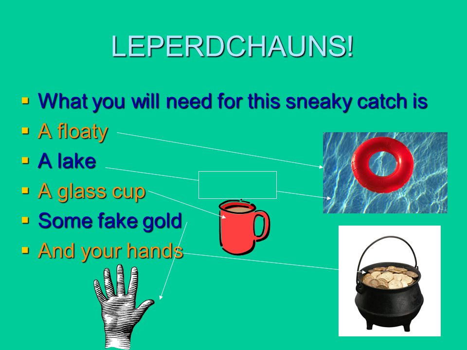LEPERDCHAUNS! What you will need for this sneaky catch is A floaty