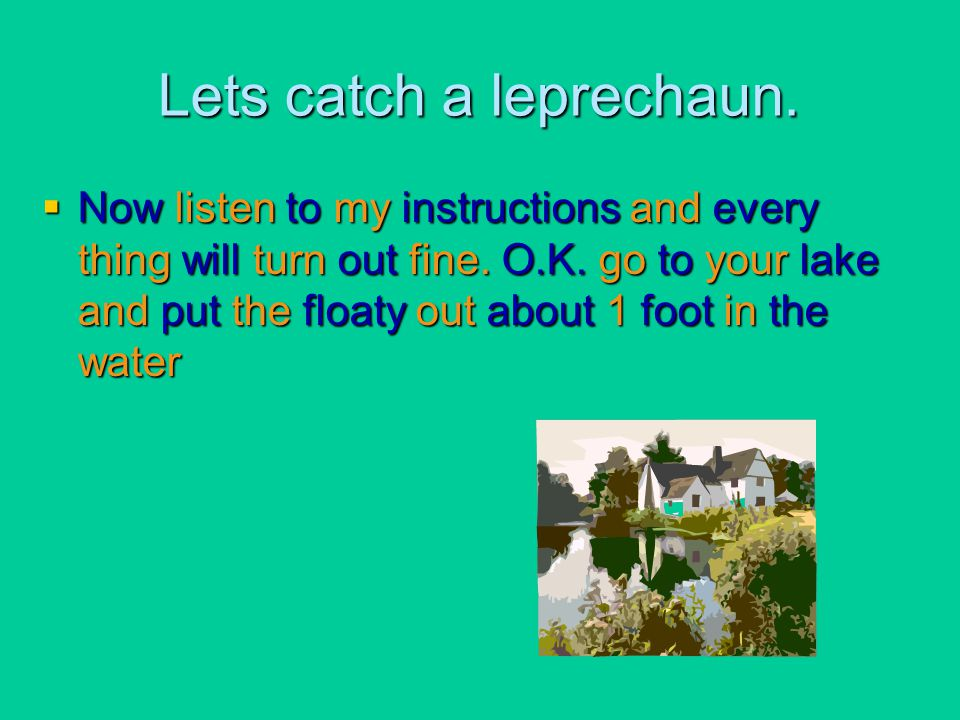 Lets catch a leprechaun.