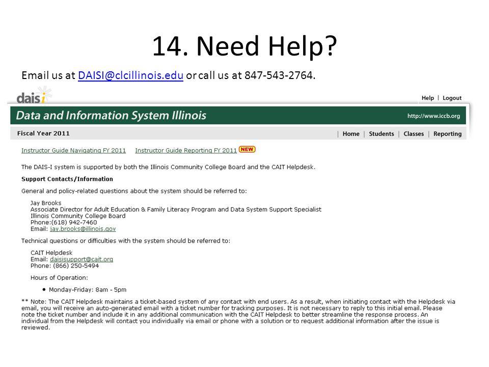 14. Need Help Email us at DAISI@clcillinois.edu or call us at 847-543-2764.