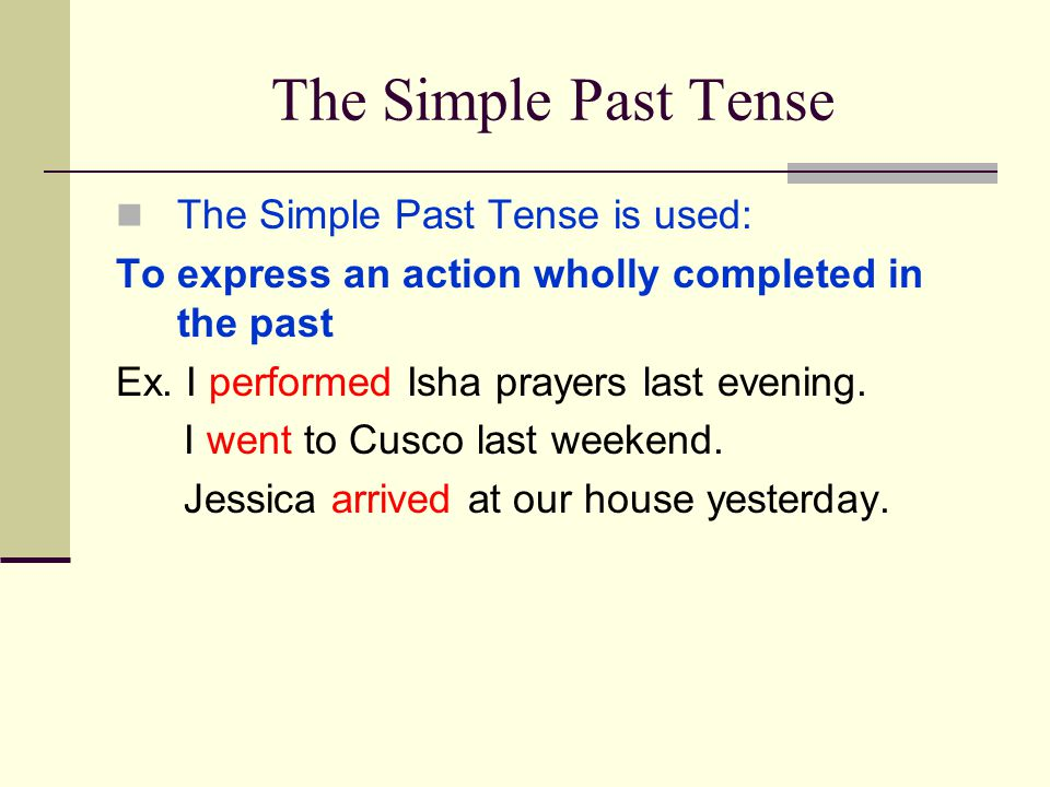 The Simple Past Tense The Simple Past Tense is used:
