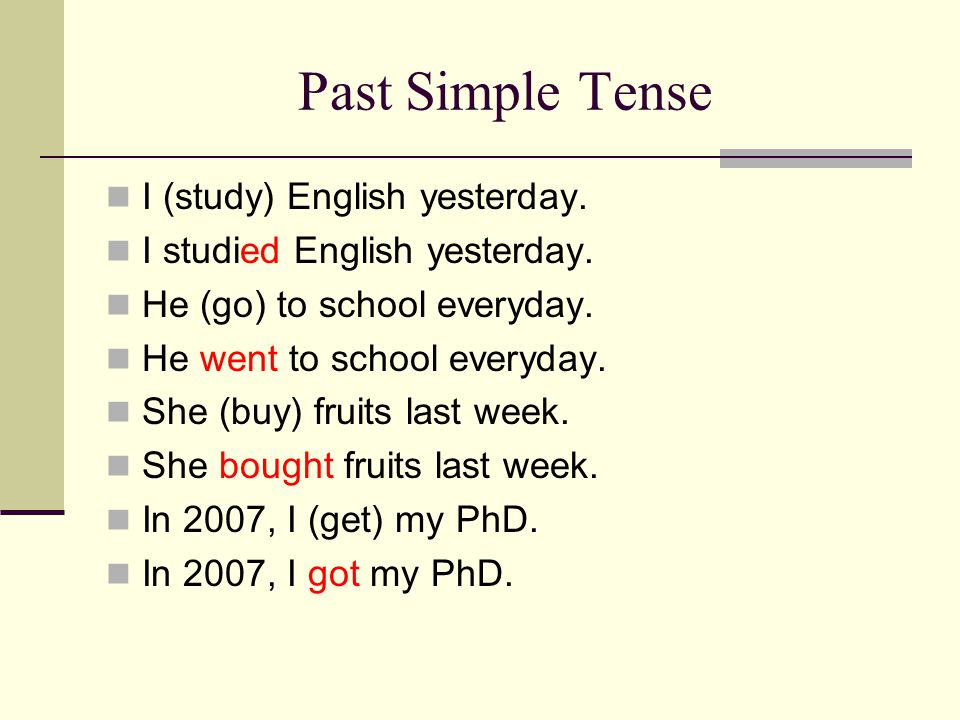 Past Simple Tense I (study) English yesterday.