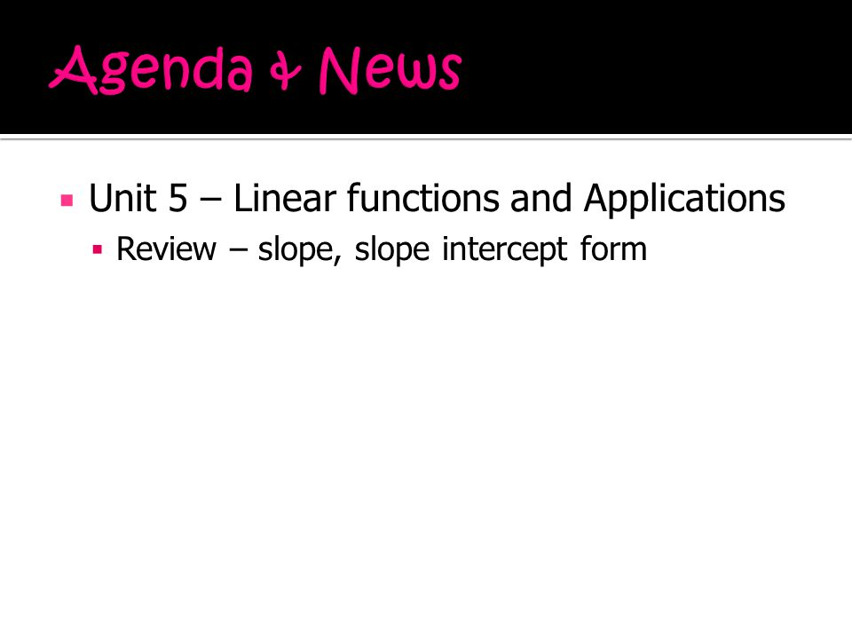 Agenda & News Unit 5 – Linear functions and Applications
