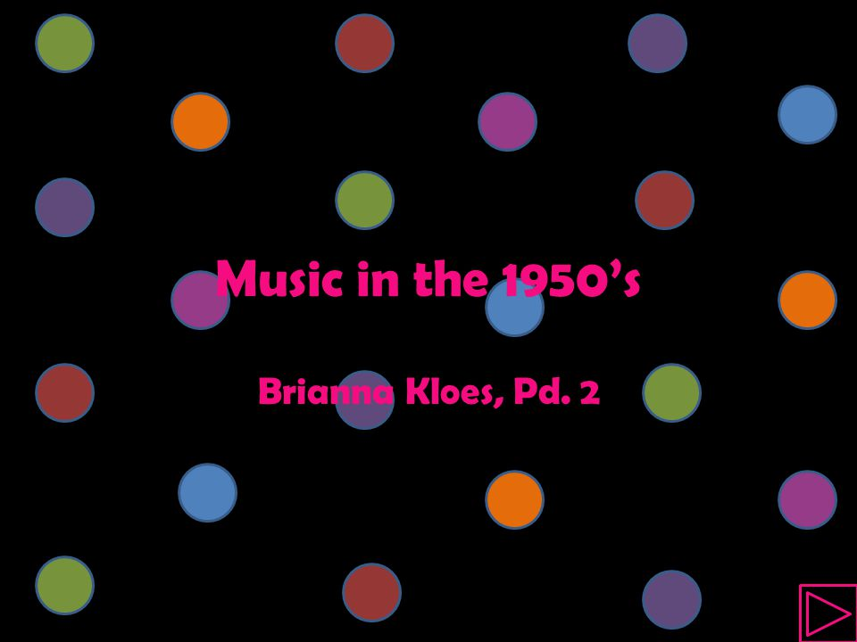 Music in the 1950's Brianna Kloes, Pd. 2