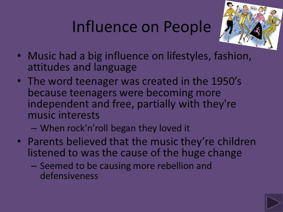Influence on People Music had a big influence on lifestyles, fashion, attitudes and language.