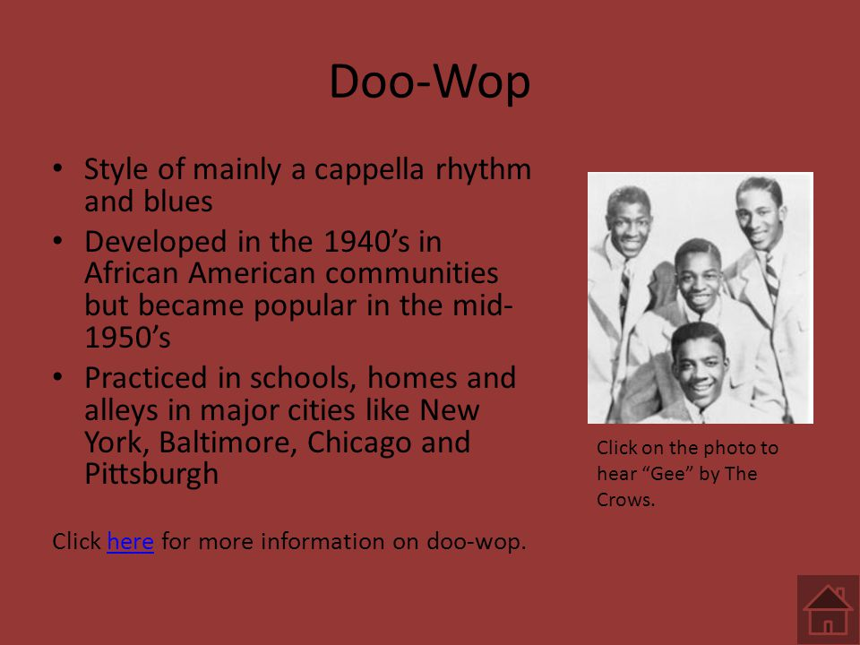 Doo-Wop Style of mainly a cappella rhythm and blues