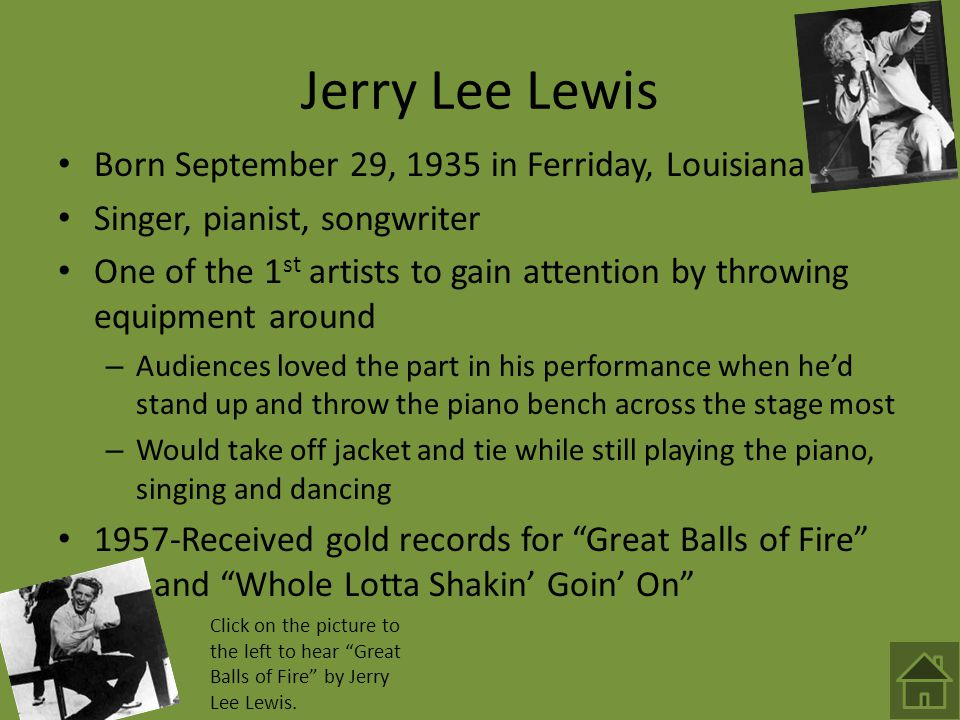 Jerry Lee Lewis Born September 29, 1935 in Ferriday, Louisiana