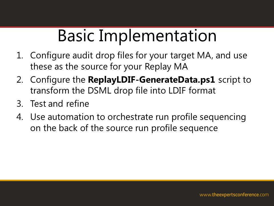 Basic Implementation Configure audit drop files for your target MA, and use these as the source for your Replay MA.