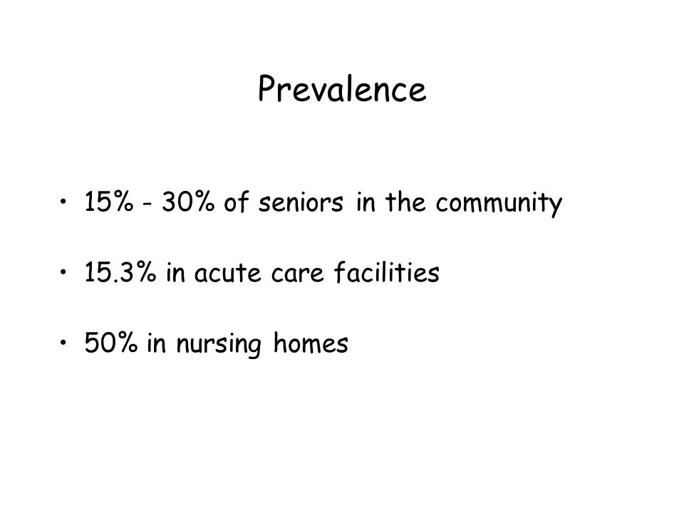 Prevalence 15% - 30% of seniors in the community