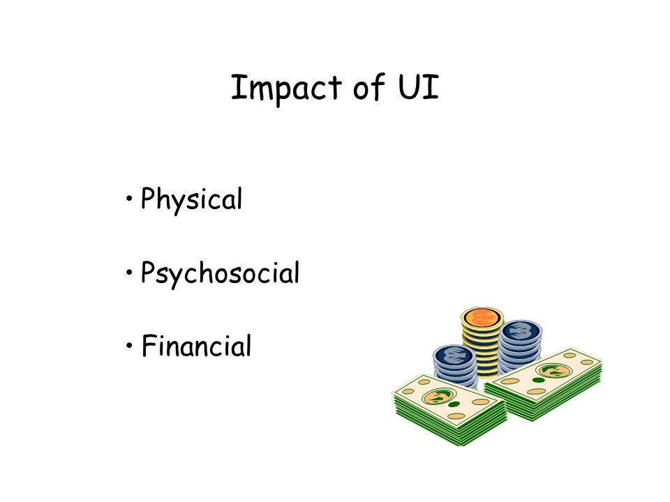 Impact of UI Physical Psychosocial Financial Physical falls, fractures
