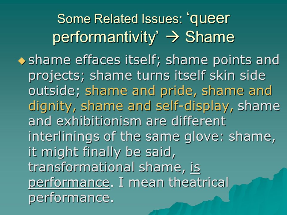 Some Related Issues: 'queer performantivity'  Shame