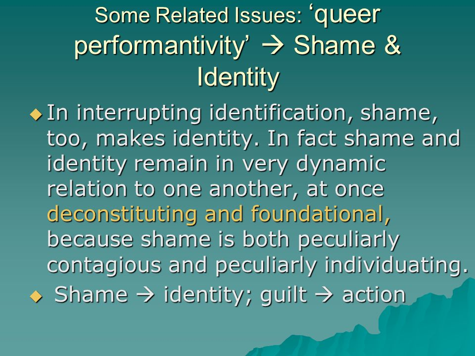 Some Related Issues: 'queer performantivity'  Shame & Identity