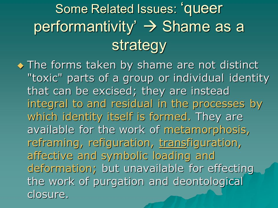 Some Related Issues: 'queer performantivity'  Shame as a strategy