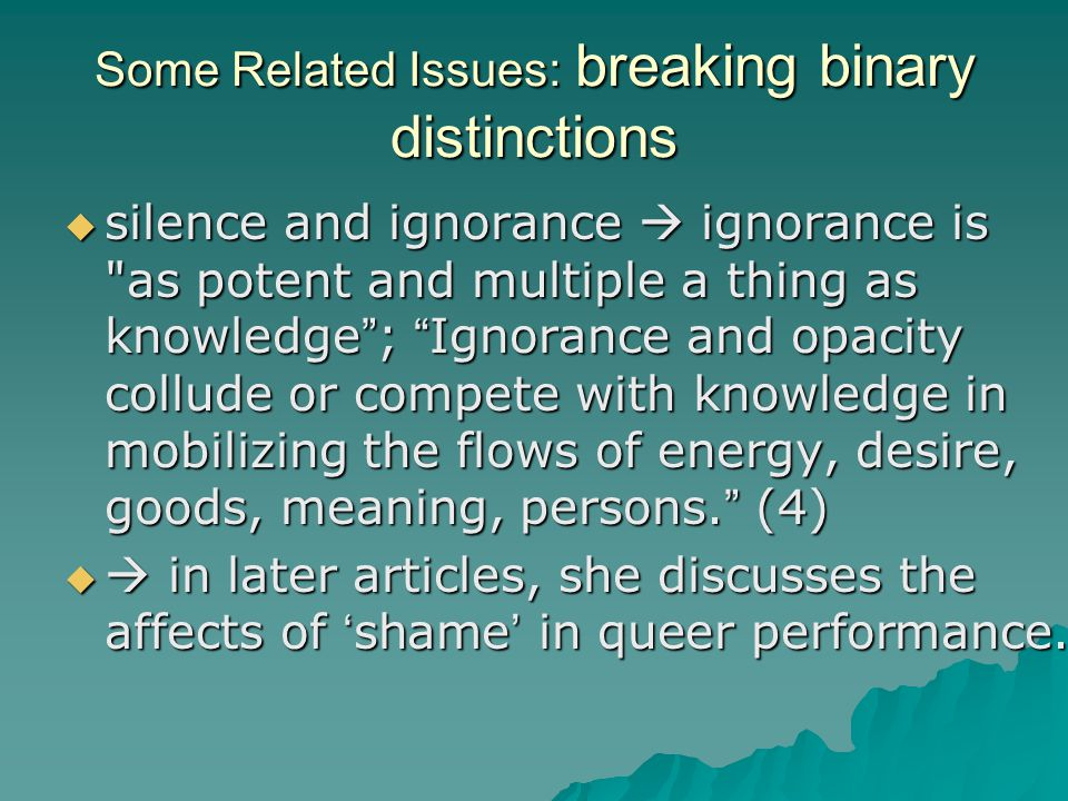 Some Related Issues: breaking binary distinctions