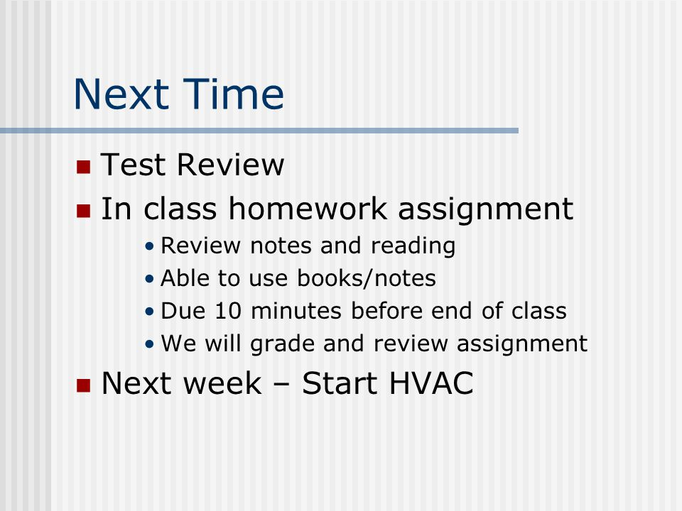 Next Time Test Review In class homework assignment