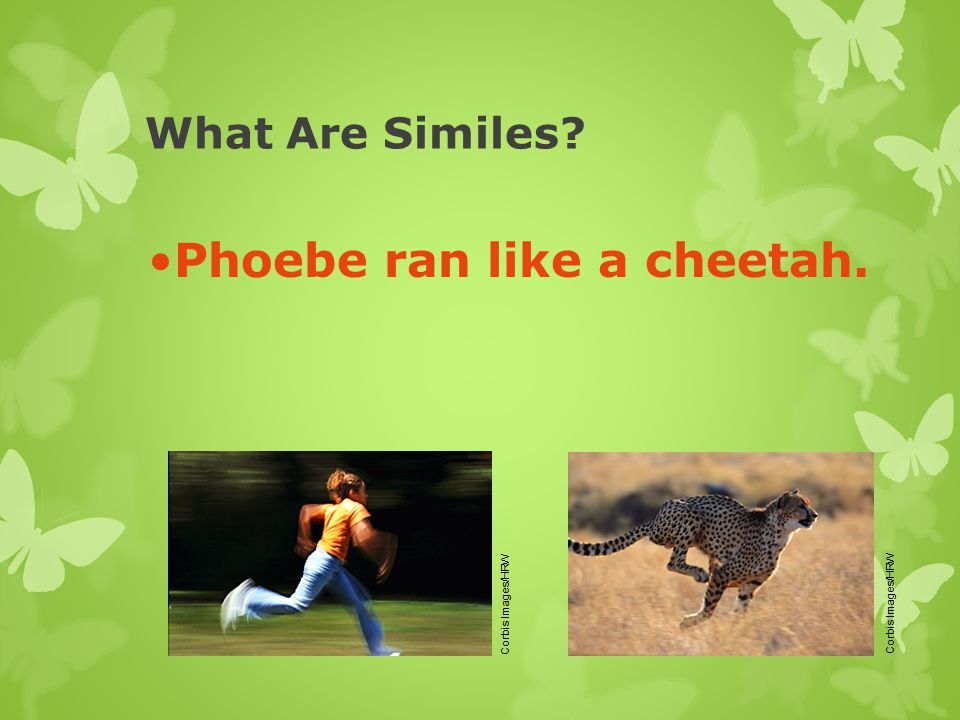Phoebe ran like a cheetah.