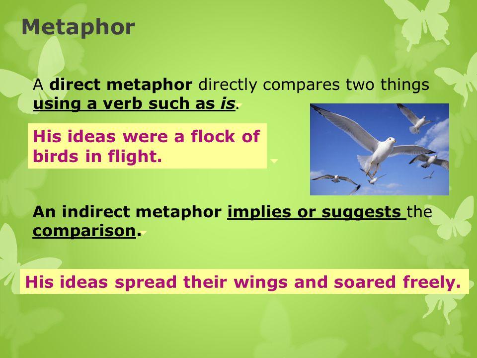 Metaphor His ideas were a flock of birds in flight.