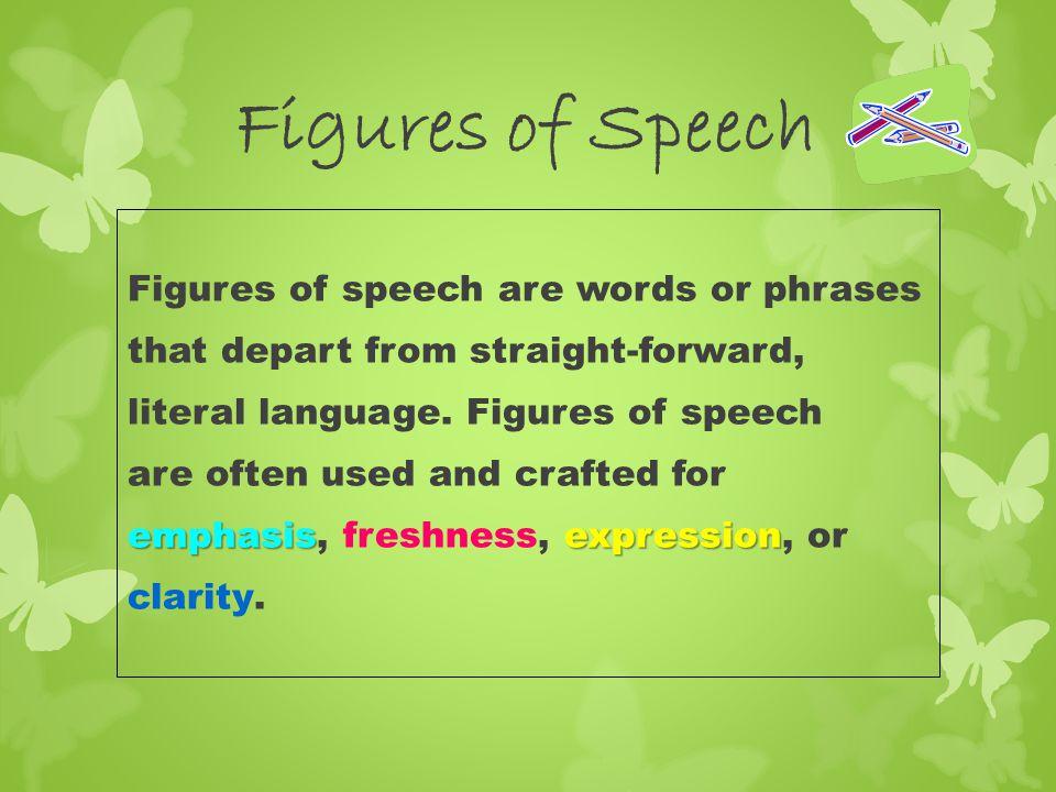 Figures of Speech Figures of speech are words or phrases
