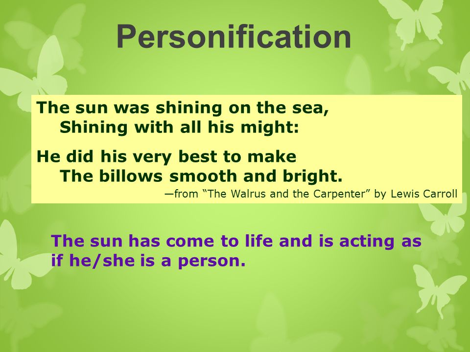 Personification The sun was shining on the sea, Shining with all his might: He did his very best to make The billows smooth and bright.