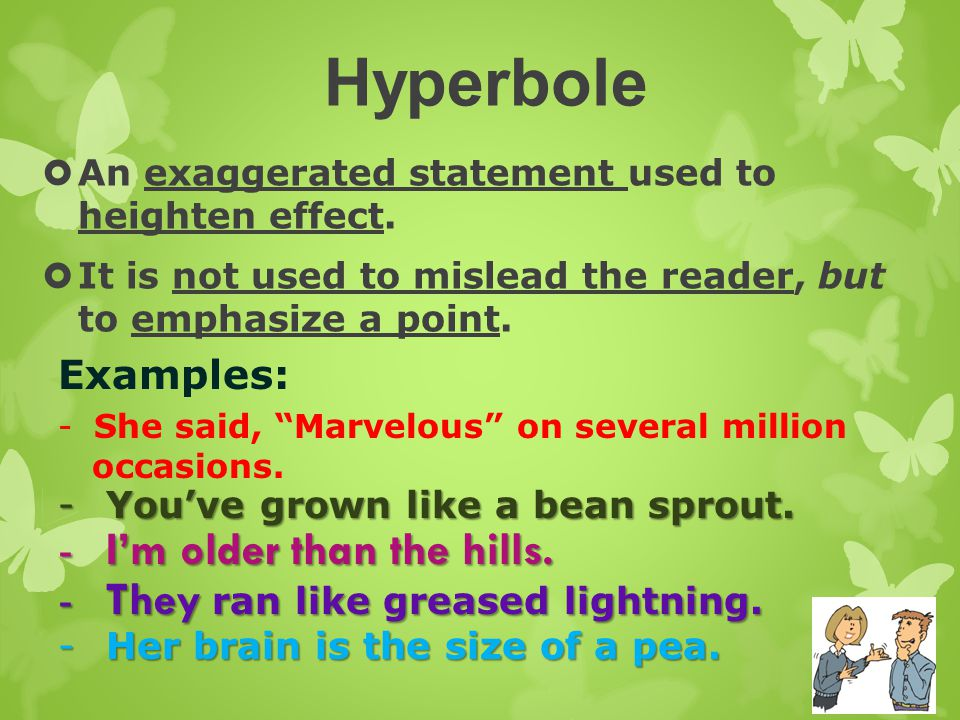 Hyperbole I'm older than the hills. They ran like greased lightning.